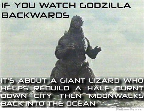 Watch Meme - if you watch godzilla backwards it s about weknowmemes
