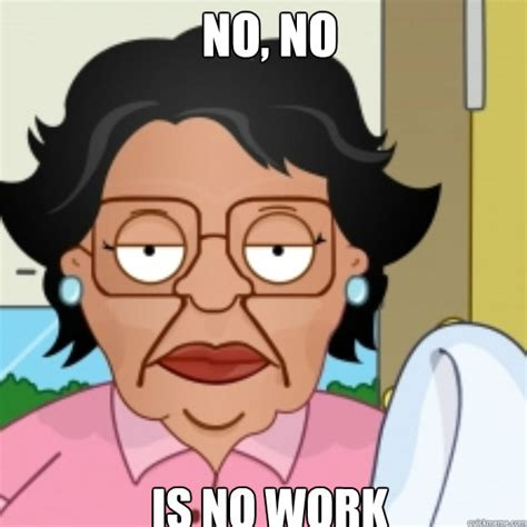 How About No Meme - no no is no work consuela quickmeme
