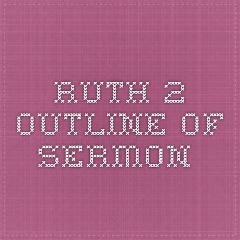 Presbyterian Sermon Outlines by 78 Images About Ruth For Advent Study On Ruth 4 Family Search And Ruth 2
