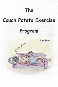 couch potato workout plan the couch potato exercise program by lee hart nook book
