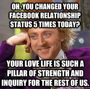 Relationship Memes Facebook - oh you changed your facebook relationship status 5 times