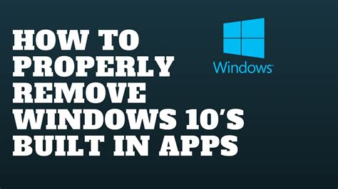 windows 10 built in tutorial how to properly remove windows 10 s built in apps