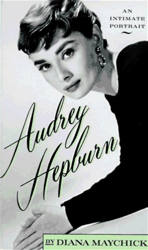 biography book audrey hepburn audrey hepburn an intimate portrait by diana maychick