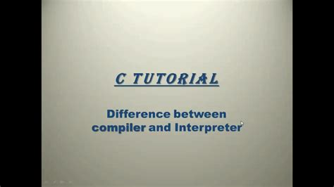 c tutorial and compiler c tutorial difference between compiler and interpreter