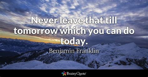 never leave that till tomorrow which you can do today