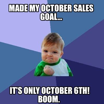 October Memes - meme creator made my october sales goal it s only