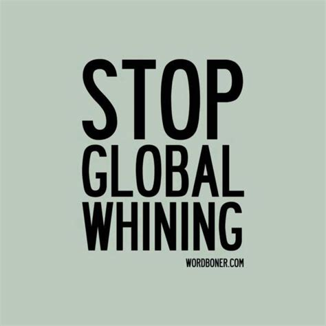 wont stop whining stop global whining pictures picture
