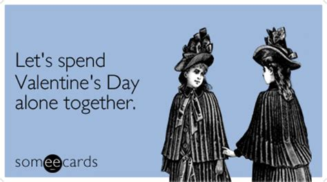 how to spend valentines day alone someecards let s spend s day alone together