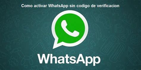 Como Activar Whatsapp Sin Codigo | como activar whatsapp sin c 243 digo de verificaci 243 n trucos