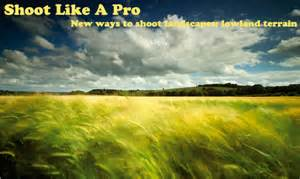 Landscape Photography Gifts Landscape Photo Ideas Clever Ways To Shoot Flat Lowland