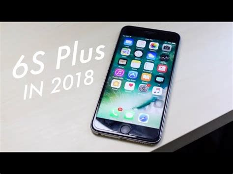 iphone 6s plus in 2018 still worth it review