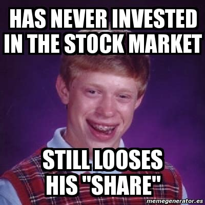 Stock Market Meme - meme bad luck brian has never invested in the stock