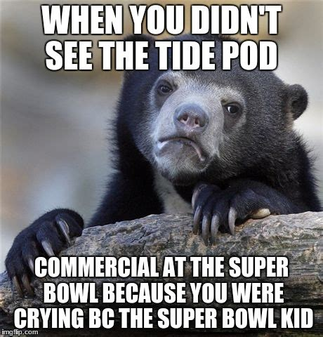ponquogue the bowl tide times super bowl tide pods yummy imgflip