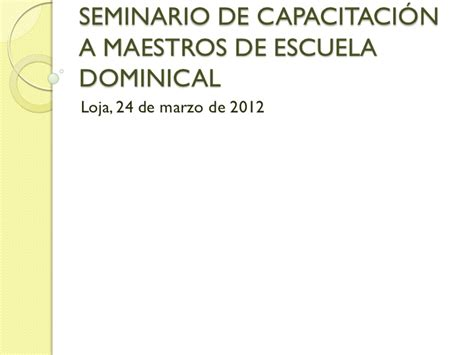 escuela dominical slideshare seminario de capacitaci 243 n a maestros de escuela dominical