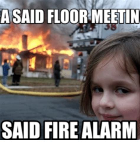 Fire Girl Meme - a said floor meetin said fire alarm fire alarm meme on me me