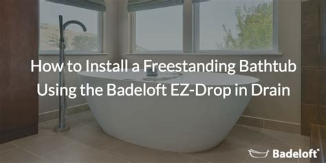 how to install freestanding bathtub how to install a freestanding bathtub using the badeloft