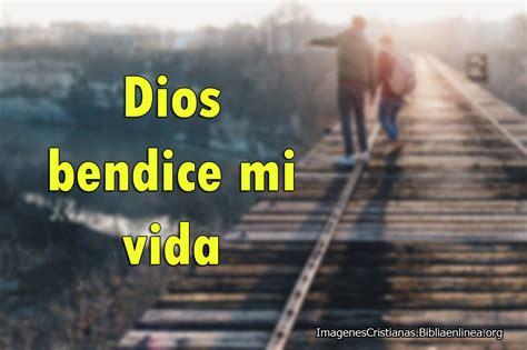 imagenes de dios bendice mi camino im 225 genes de dios bendice mi vida imagenes cristianas