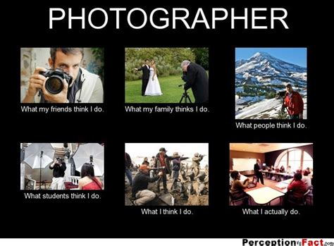 Meme Photographer - photographer what people think i do what i really do