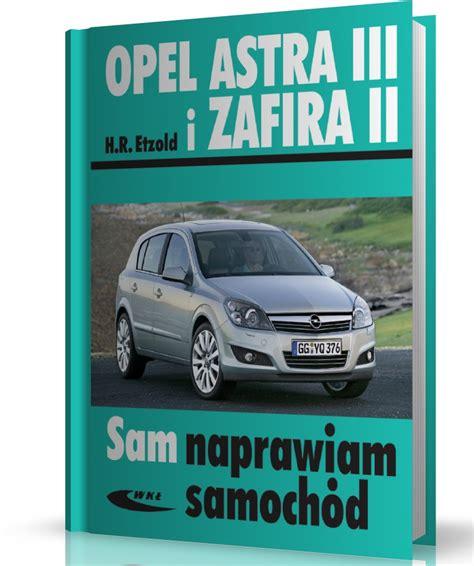 Opel Astra Iii Opel Zafira Ii Sam Naprawiam Samoch 211 D