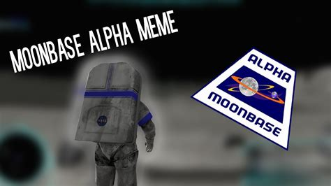 Alpha Meme - moonbase alpha meme youtube