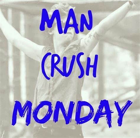 man crush monday sayings no man crush monday quotes quotesgram