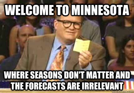 Irrelevant Meme - welcome to minnesota where seasons don t matter and the