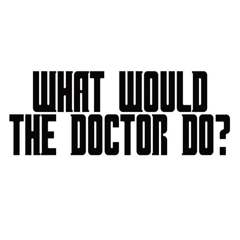 Sticker Vinyl The Doctor what would the doctor do vinyl sticker car decal