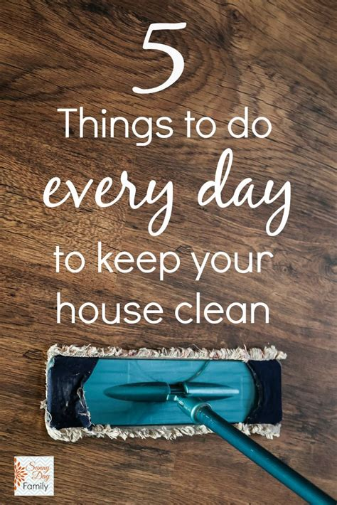 my house clean 5 things to do every day to keep your house clean and organized sunny day family