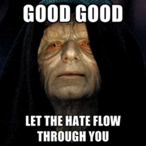 Hate Meme - let the hate flow through you know your meme