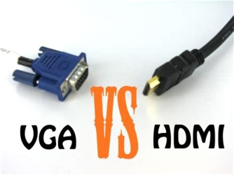 what is better hdmi or vga vga vs hdmi vga to hdmi