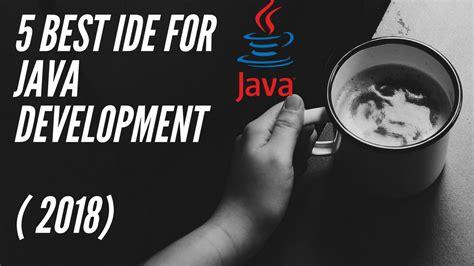 the best java ide java ide 5 best java ide for java programmers 2018
