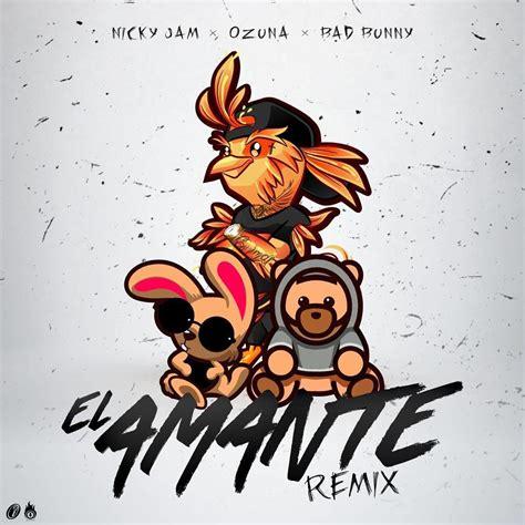 nicky jam ft ozuna nicky jam ft ozuna y bad bunny el amante official remix