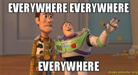 Buzz Lightyear Everywhere Meme - everywhere everywhere everywhere buzz and woody toy
