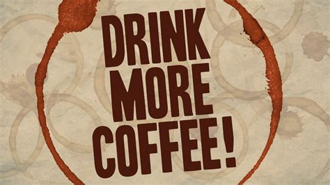 Why Drink Coffee by Why You Should Drink More Coffee