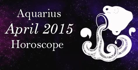 aquarius april 2015 horoscope