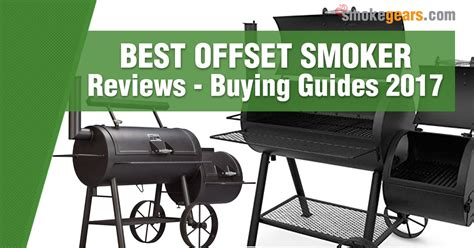 best offset smokers best offset smoker reviews buying guide 2017 updated