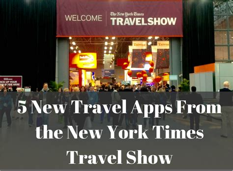 new york times travel 5 new travel apps from the new york times travel show