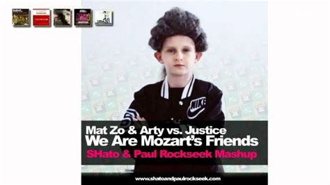 Mat Zo Arty Mozart by Mat Zo Arty Vs Justice We Are Mozart S Friends Shato
