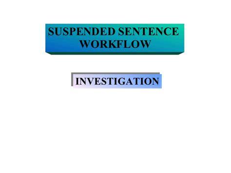 Suspendered Sentence suspended sentence workflow presentation