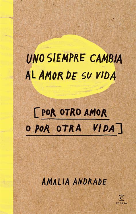 libro hasta siempre mi amor pedacito de libro uno siempre cambia el amor de su vida pedacito de libro