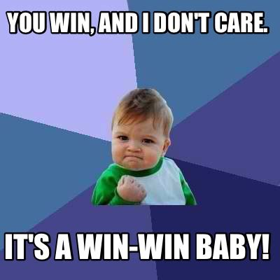 Win Meme Baby - meme creator you win and i don t care it s a win win