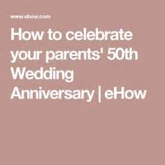 7 Things To Do For Your Anniversary by Things To Say At My Parents 50th Anniversary