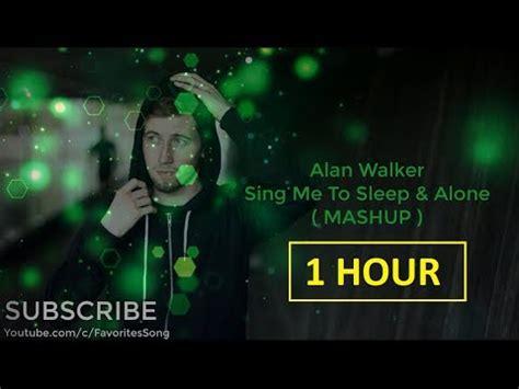 alan walker sing me to sleep lyrics 1 hour sing me to sleep alone lyrics alan walker