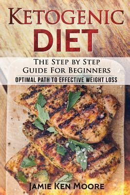 the ketogenic diet for beginners the guide to living a keto lifestyle with 120 high low carbs recipes for weight loss books ketogenic diet the step by step guide for beginners