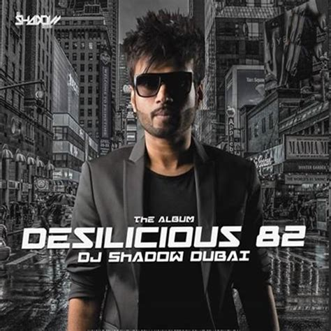 download mp3 of dj shadow desilicious 82 by dj shadow dubai songs mp3 free download
