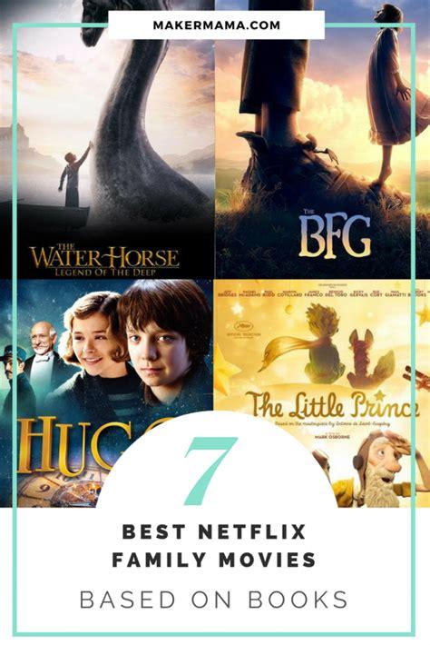 best family films 7 best netflix family movies based on books maker mama