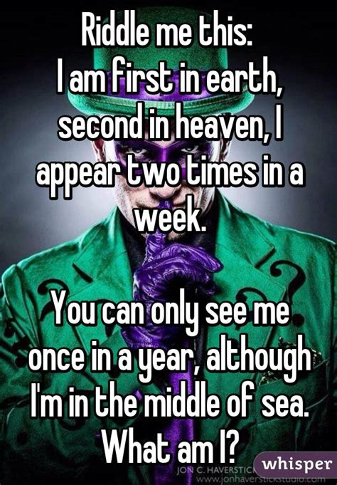 riddle me this i am first in earth second in heaven i