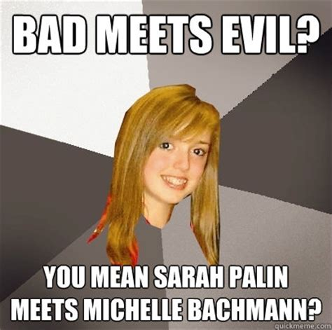 Michele Bachmann Meme - bad meets evil you mean sarah palin meets michelle