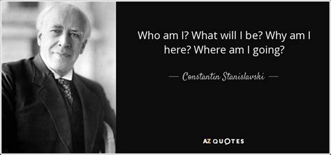 What Will I Be constantin stanislavski quote who am i what will i be