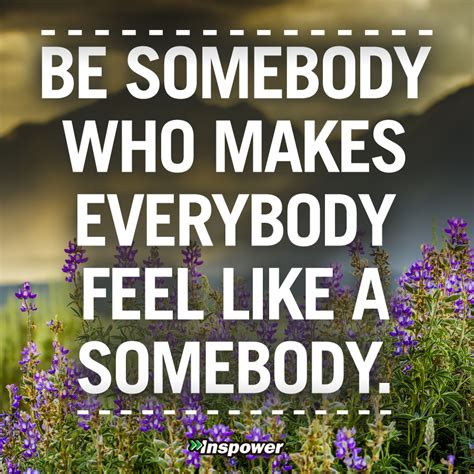 who makes be somebody who makes everybody feel like a somebody